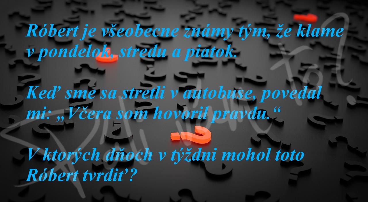 Logické úlohy pre všetkých. Dokážete zistiť, kedy klamár klame? :)