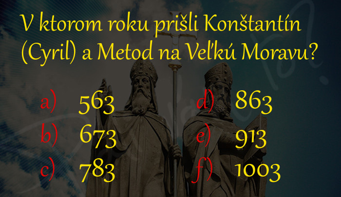 Viete, v ktorom roku prišli Cyril a Metod na Veľkú Moravu?