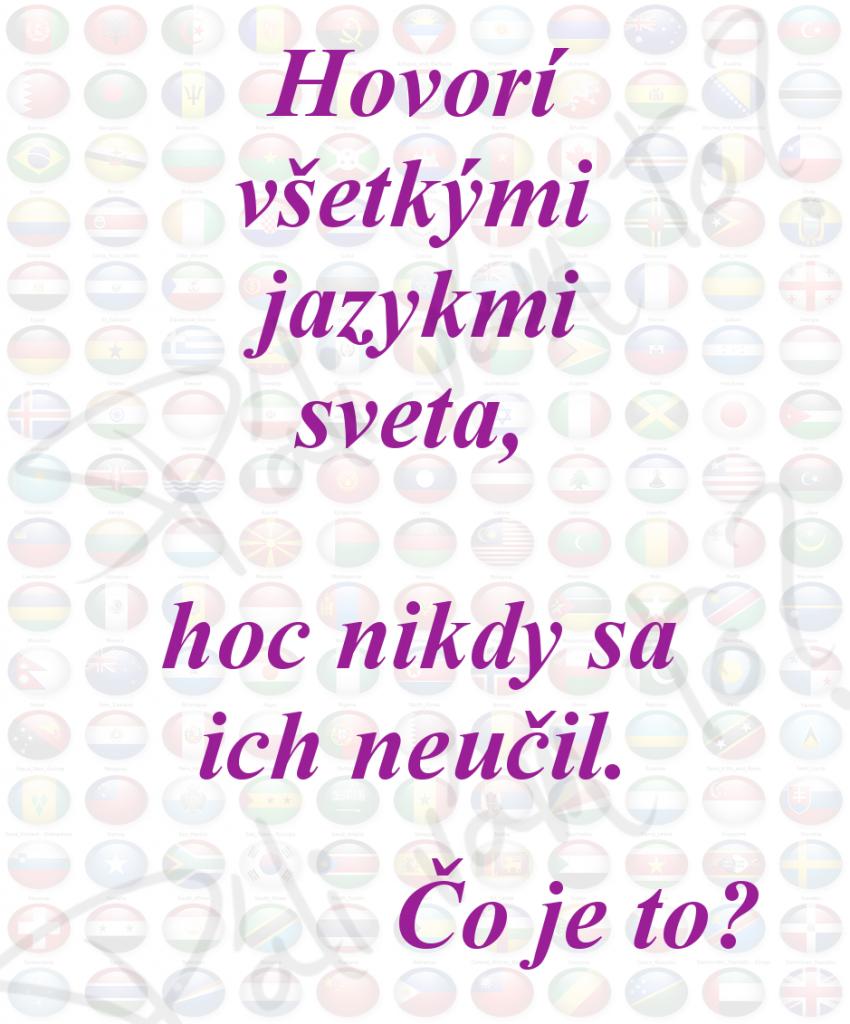 Viete, kto hovorí všetkými jazykmi? (hádanka)