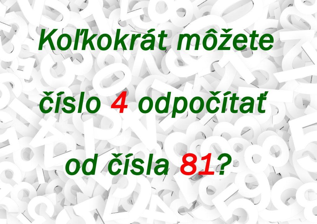 Koľkokrát môžete číslo 4 odpočítať od čísla 81 Odpočítaj číslo a vyrieš tento chyták!